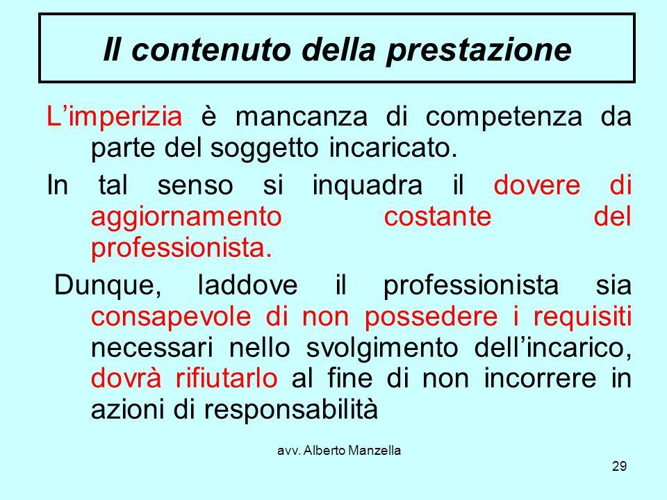 avv. Alberto Manzella 29 Il contenuto della prestazione Limperizia è mancanza di competenza da parte del soggetto incaricato. In tal senso si inquadra