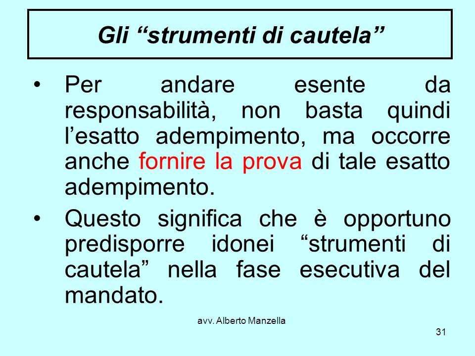 avv. Alberto Manzella 31 Gli strumenti di cautela Per andare esente da responsabilità, non basta quindi lesatto adempimento, ma occorre anche fornire