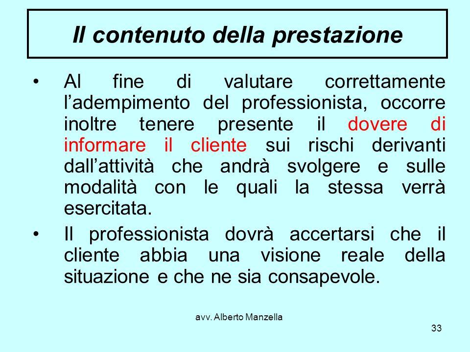 avv. Alberto Manzella 33 Il contenuto della prestazione Al fine di valutare correttamente ladempimento del professionista, occorre inoltre tenere pres