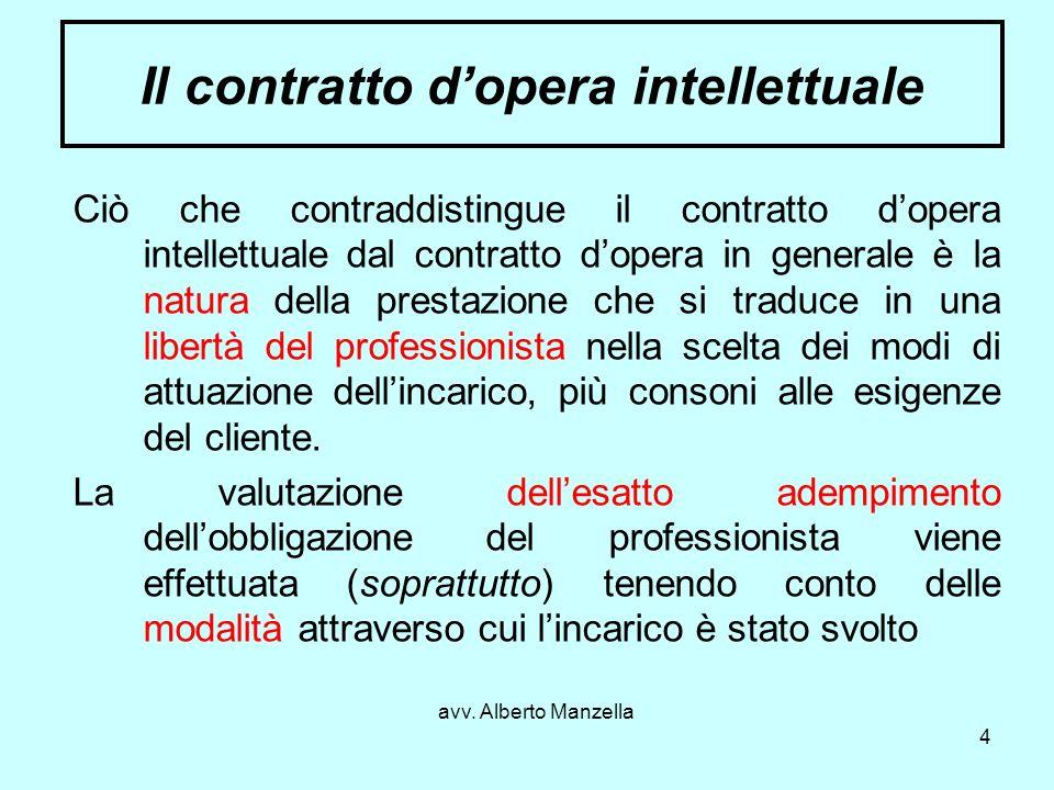 avv. Alberto Manzella 4 Il contratto dopera intellettuale Ciò che contraddistingue il contratto dopera intellettuale dal contratto dopera in generale