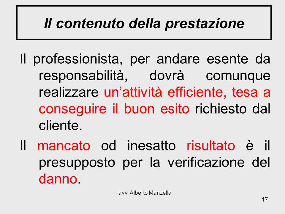 avv. Alberto Manzella 17 Il contenuto della prestazione I l professionista, per andare esente da responsabilità, dovrà comunque realizzare unattività