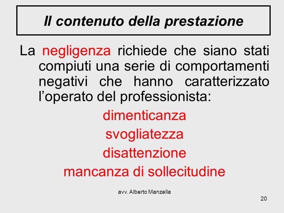 avv. Alberto Manzella 20 Il contenuto della prestazione La negligenza richiede che siano stati compiuti una serie di comportamenti negativi che hanno