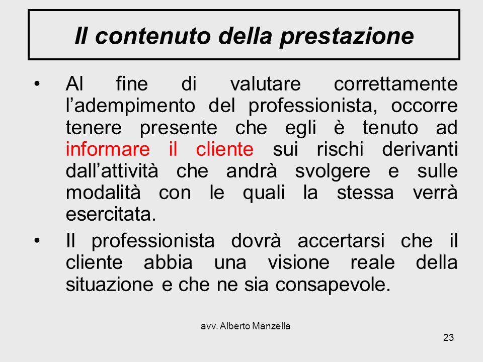 avv. Alberto Manzella 23 Il contenuto della prestazione Al fine di valutare correttamente ladempimento del professionista, occorre tenere presente che