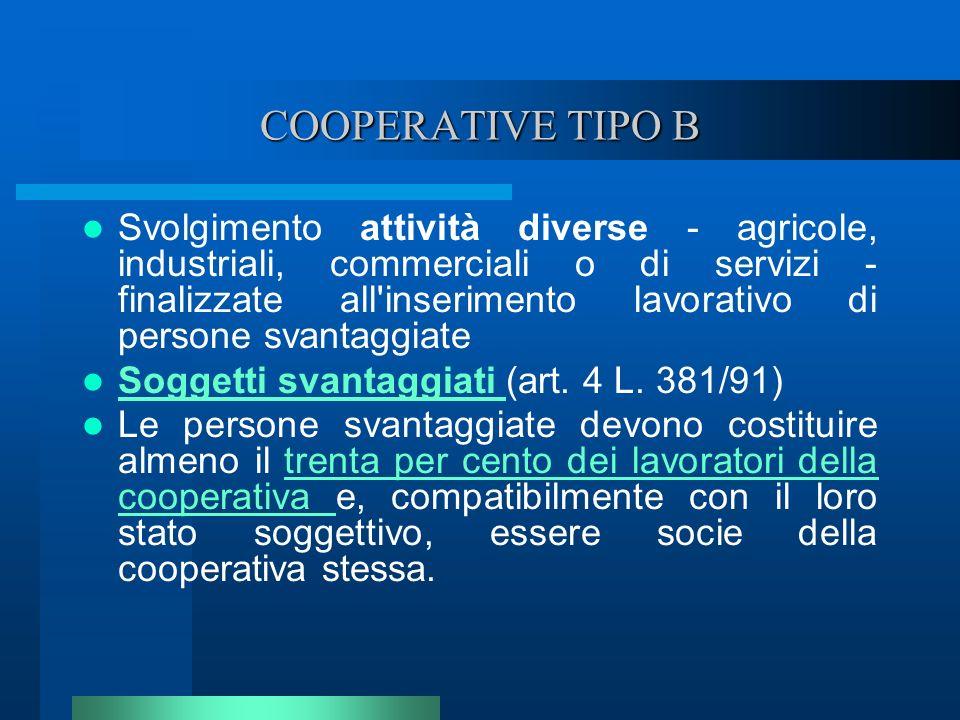 COOPERATIVE TIPO B Svolgimento attività diverse - agricole, industriali, commerciali o di servizi - finalizzate all'inserimento lavorativo di persone