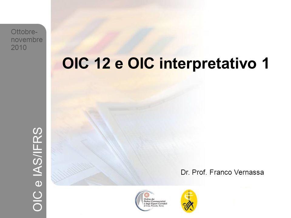 1 Ottobre-novembre 2010 OIC e IAS/IFRS OIC 12 e OIC interpretativo 1 Dr. Prof. Franco Vernassa Ottobre- novembre 2010 OIC e IAS/IFRS