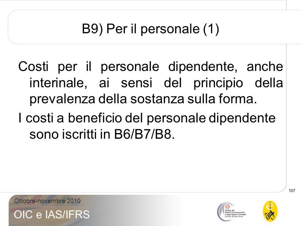 107 Ottobre-novembre 2010 OIC e IAS/IFRS B9) Per il personale (1) Costi per il personale dipendente, anche interinale, ai sensi del principio della pr