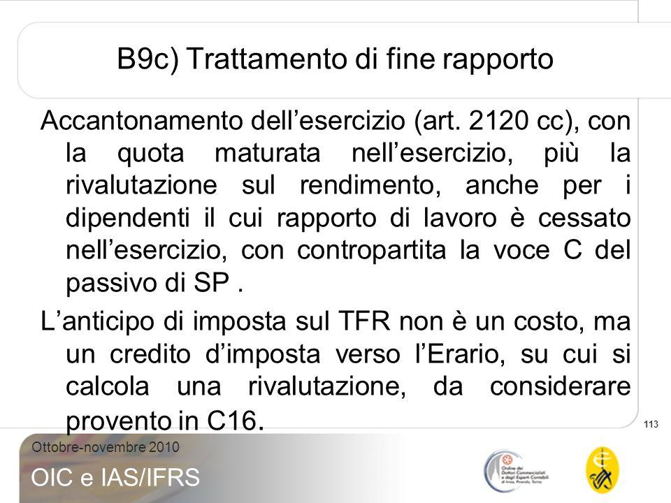 113 Ottobre-novembre 2010 OIC e IAS/IFRS B9c) Trattamento di fine rapporto Accantonamento dellesercizio (art. 2120 cc), con la quota maturata nelleser
