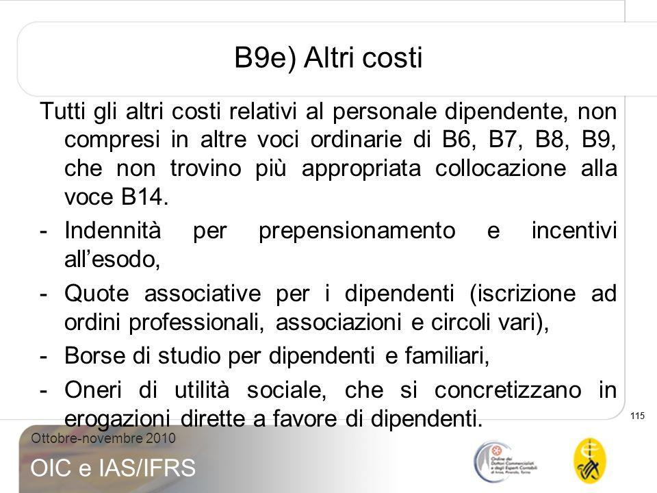 115 Ottobre-novembre 2010 OIC e IAS/IFRS B9e) Altri costi Tutti gli altri costi relativi al personale dipendente, non compresi in altre voci ordinarie