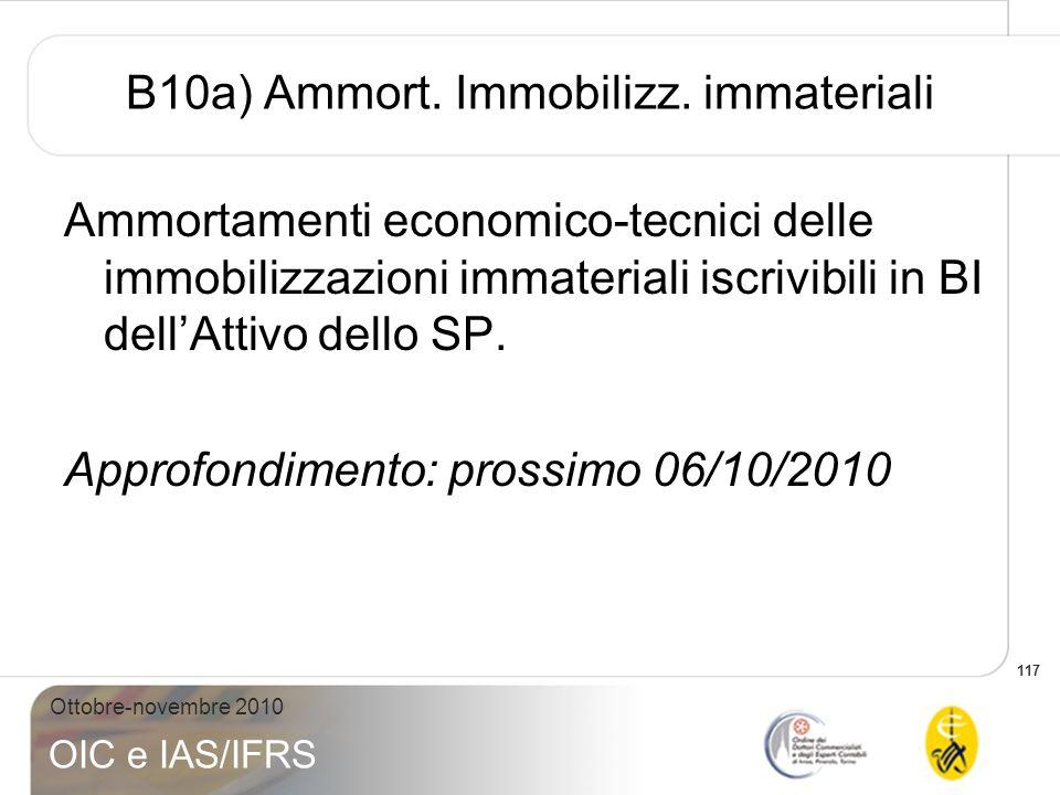 117 Ottobre-novembre 2010 OIC e IAS/IFRS B10a) Ammort. Immobilizz. immateriali Ammortamenti economico-tecnici delle immobilizzazioni immateriali iscri