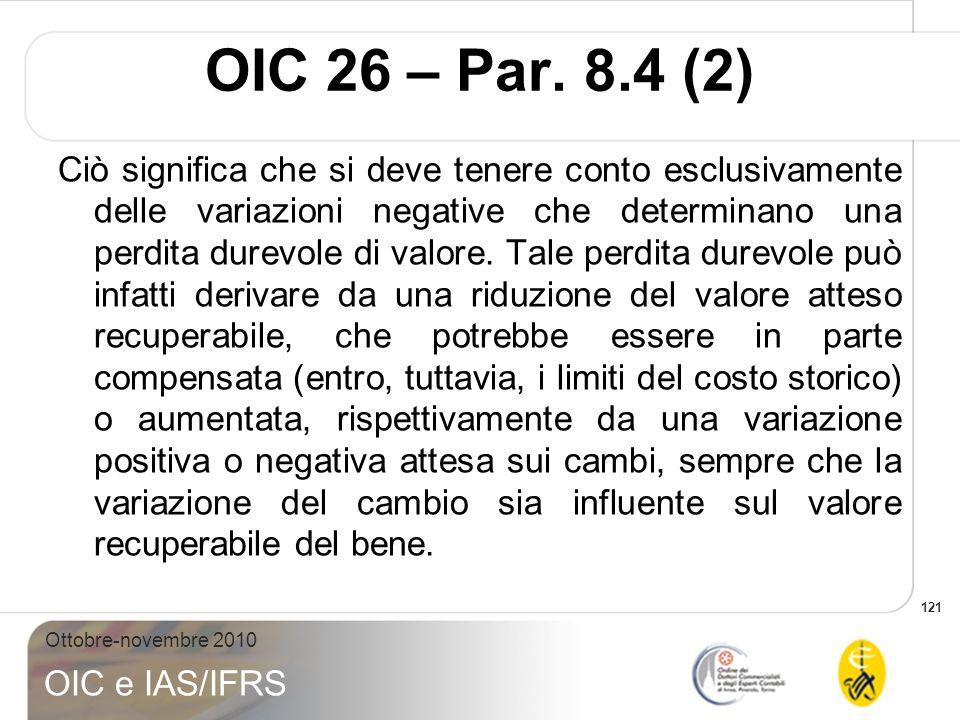 121 Ottobre-novembre 2010 OIC e IAS/IFRS Ciò significa che si deve tenere conto esclusivamente delle variazioni negative che determinano una perdita d