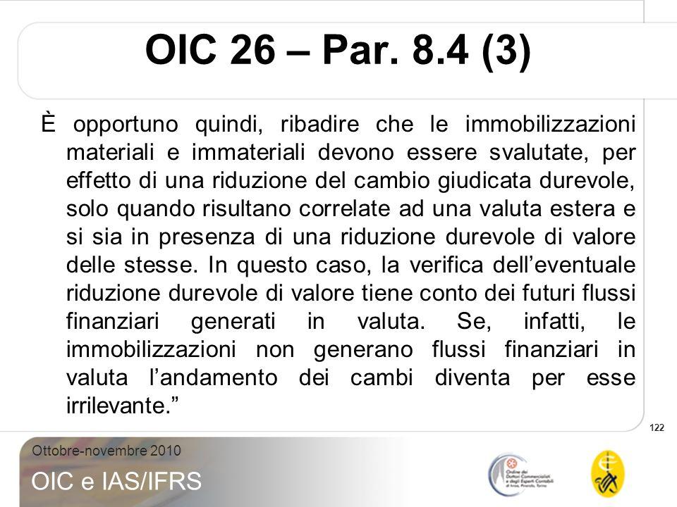 122 Ottobre-novembre 2010 OIC e IAS/IFRS È opportuno quindi, ribadire che le immobilizzazioni materiali e immateriali devono essere svalutate, per eff