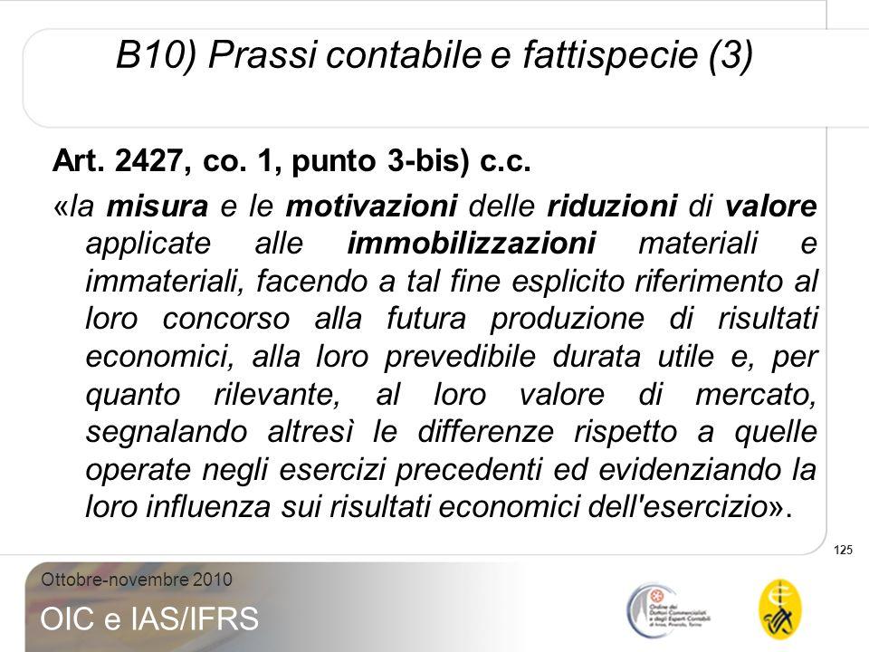 125 Ottobre-novembre 2010 OIC e IAS/IFRS Art. 2427, co. 1, punto 3-bis) c.c. «la misura e le motivazioni delle riduzioni di valore applicate alle immo