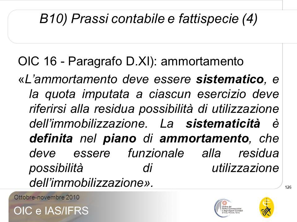 126 Ottobre-novembre 2010 OIC e IAS/IFRS OIC 16 - Paragrafo D.XI): ammortamento «Lammortamento deve essere sistematico, e la quota imputata a ciascun