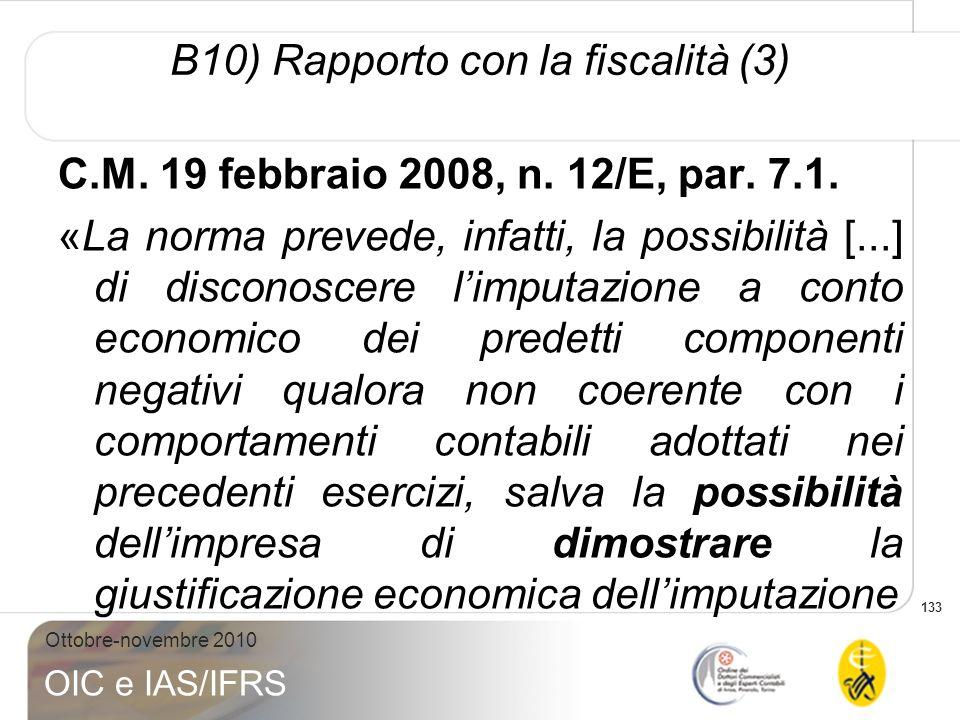 133 Ottobre-novembre 2010 OIC e IAS/IFRS B10) Rapporto con la fiscalità (3) C.M. 19 febbraio 2008, n. 12/E, par. 7.1. «La norma prevede, infatti, la p