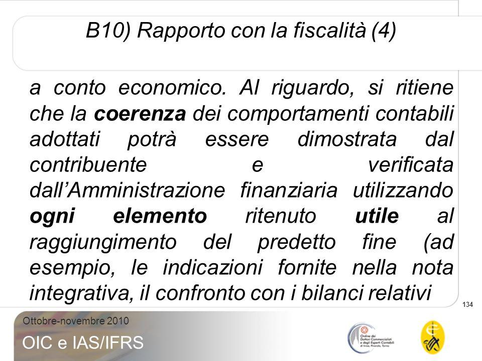134 Ottobre-novembre 2010 OIC e IAS/IFRS B10) Rapporto con la fiscalità (4) a conto economico. Al riguardo, si ritiene che la coerenza dei comportamen