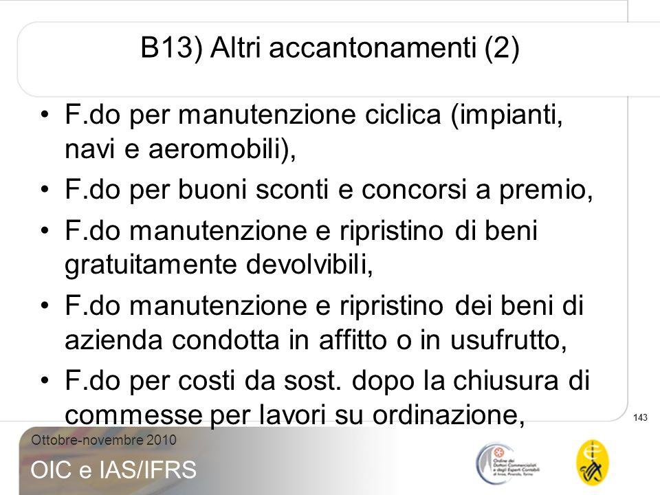 143 Ottobre-novembre 2010 OIC e IAS/IFRS B13) Altri accantonamenti (2) F.do per manutenzione ciclica (impianti, navi e aeromobili), F.do per buoni sco