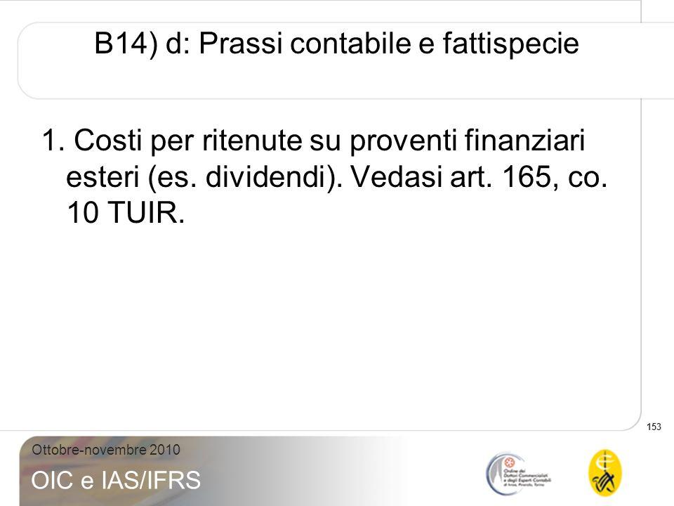 153 Ottobre-novembre 2010 OIC e IAS/IFRS B14) d: Prassi contabile e fattispecie 1. Costi per ritenute su proventi finanziari esteri (es. dividendi). V