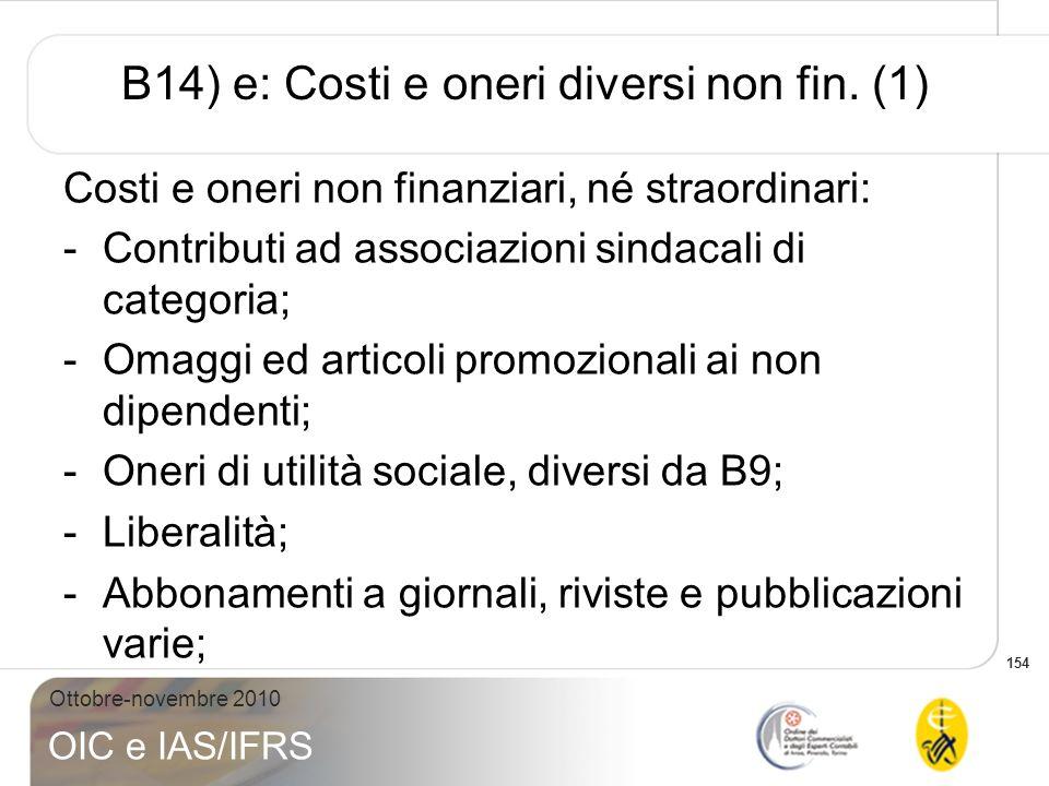 154 Ottobre-novembre 2010 OIC e IAS/IFRS B14) e: Costi e oneri diversi non fin. (1) Costi e oneri non finanziari, né straordinari: -Contributi ad asso