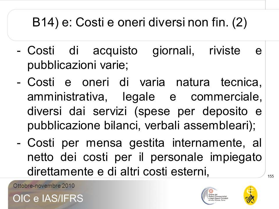 155 Ottobre-novembre 2010 OIC e IAS/IFRS B14) e: Costi e oneri diversi non fin. (2) -Costi di acquisto giornali, riviste e pubblicazioni varie; -Costi