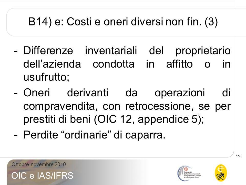 156 Ottobre-novembre 2010 OIC e IAS/IFRS B14) e: Costi e oneri diversi non fin. (3) -Differenze inventariali del proprietario dellazienda condotta in