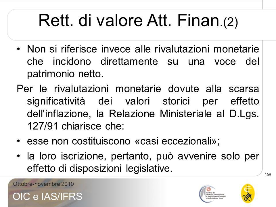 159 Ottobre-novembre 2010 OIC e IAS/IFRS Non si riferisce invece alle rivalutazioni monetarie che incidono direttamente su una voce del patrimonio net