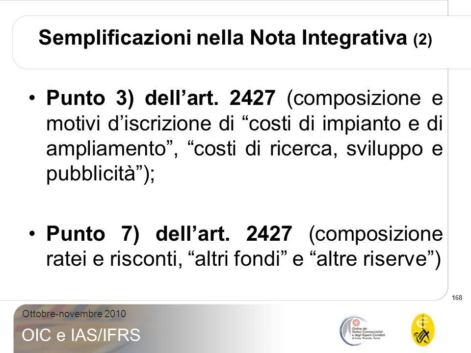 168 Ottobre-novembre 2010 OIC e IAS/IFRS Semplificazioni nella Nota Integrativa (2) Punto 3) dellart. 2427 (composizione e motivi discrizione di costi