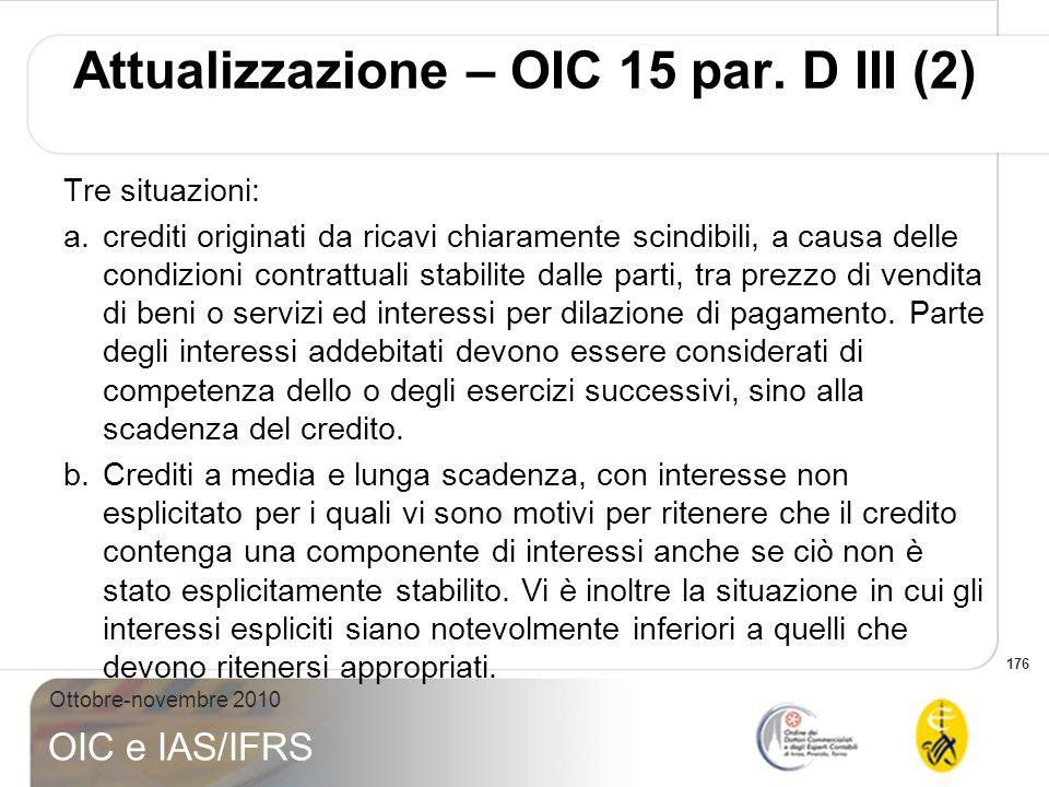 176 Ottobre-novembre 2010 OIC e IAS/IFRS Tre situazioni: a.crediti originati da ricavi chiaramente scindibili, a causa delle condizioni contrattuali s