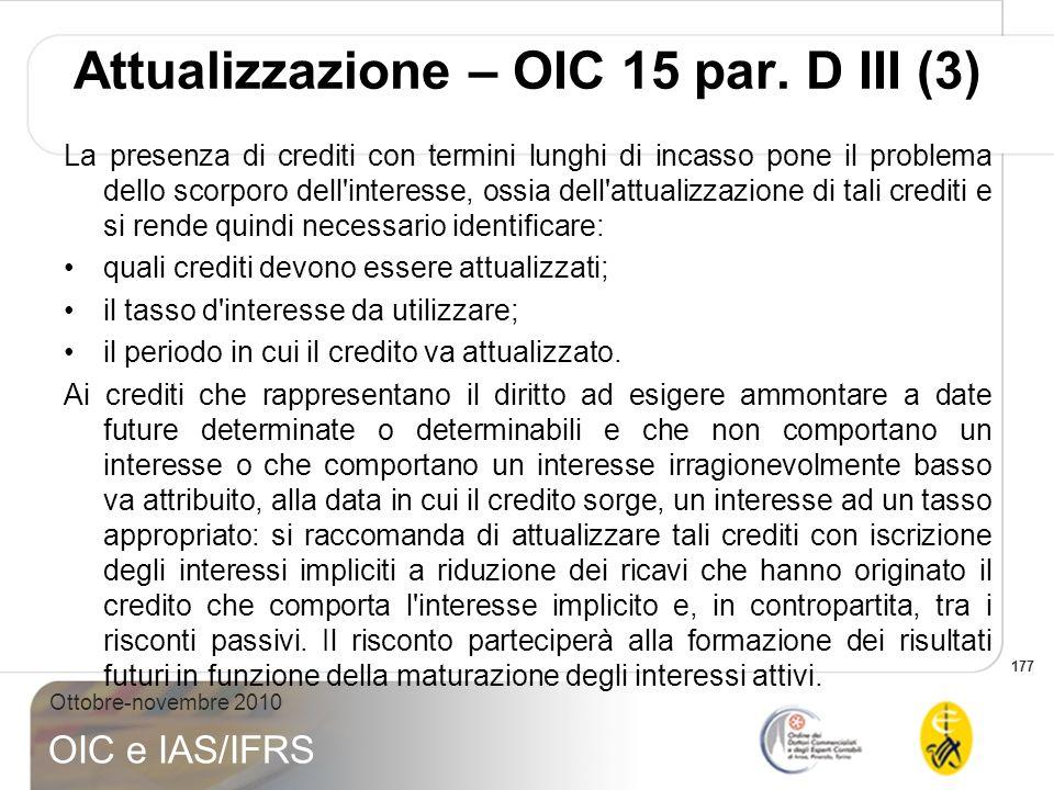 177 Ottobre-novembre 2010 OIC e IAS/IFRS La presenza di crediti con termini lunghi di incasso pone il problema dello scorporo dell'interesse, ossia de