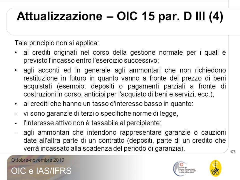 178 Ottobre-novembre 2010 OIC e IAS/IFRS Tale principio non si applica: ai crediti originati nel corso della gestione normale per i quali è previsto l