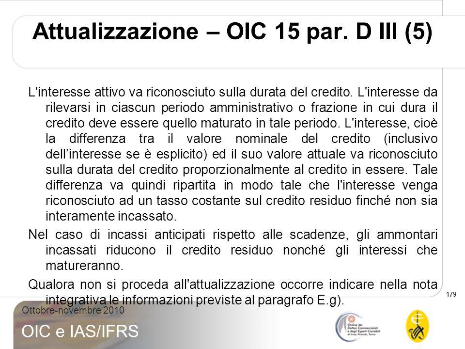 179 Ottobre-novembre 2010 OIC e IAS/IFRS L'interesse attivo va riconosciuto sulla durata del credito. L'interesse da rilevarsi in ciascun periodo ammi