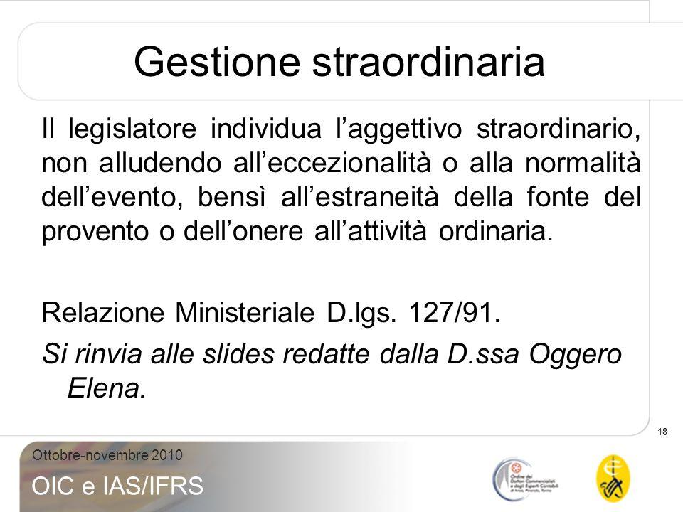 18 Ottobre-novembre 2010 OIC e IAS/IFRS Gestione straordinaria Il legislatore individua laggettivo straordinario, non alludendo alleccezionalità o all