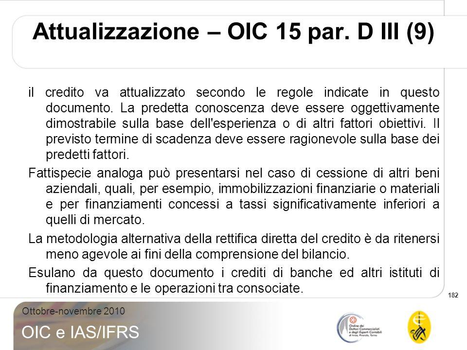 182 Ottobre-novembre 2010 OIC e IAS/IFRS il credito va attualizzato secondo le regole indicate in questo documento. La predetta conoscenza deve essere