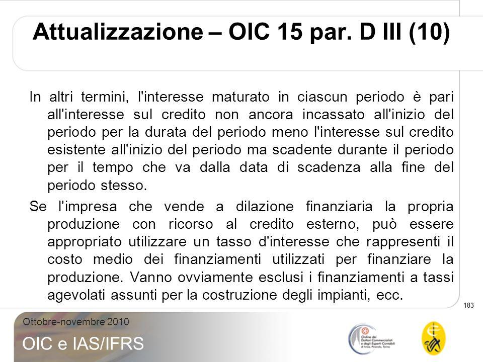 183 Ottobre-novembre 2010 OIC e IAS/IFRS In altri termini, l'interesse maturato in ciascun periodo è pari all'interesse sul credito non ancora incassa