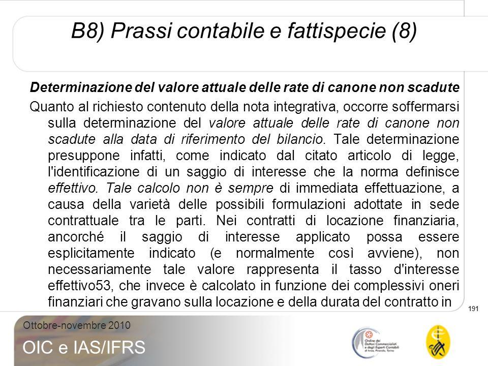 191 Ottobre-novembre 2010 OIC e IAS/IFRS Determinazione del valore attuale delle rate di canone non scadute Quanto al richiesto contenuto della nota i