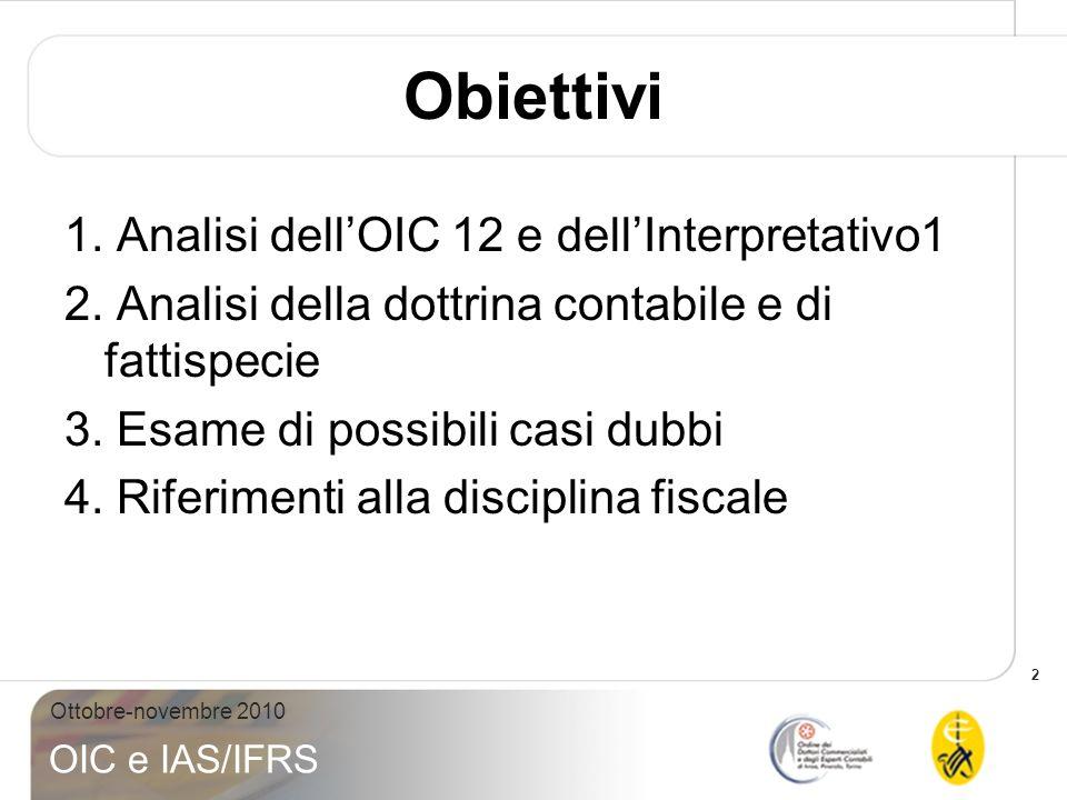 2 Ottobre-novembre 2010 OIC e IAS/IFRS Obiettivi 1. Analisi dellOIC 12 e dellInterpretativo1 2. Analisi della dottrina contabile e di fattispecie 3. E