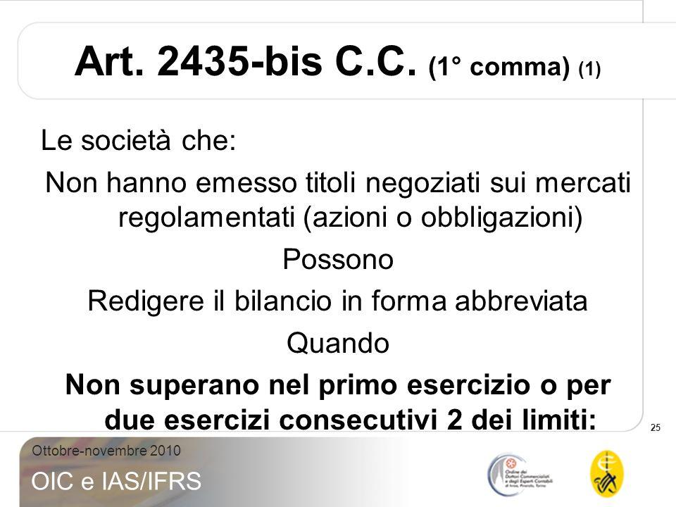 25 Ottobre-novembre 2010 OIC e IAS/IFRS Art. 2435-bis C.C. (1° comma) (1) Le società che: Non hanno emesso titoli negoziati sui mercati regolamentati