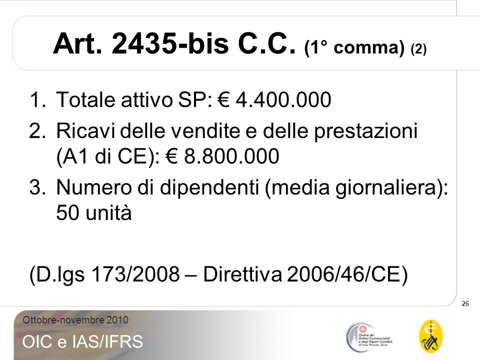 26 Ottobre-novembre 2010 OIC e IAS/IFRS Art. 2435-bis C.C. (1° comma) (2) 1.Totale attivo SP: 4.400.000 2.Ricavi delle vendite e delle prestazioni (A1