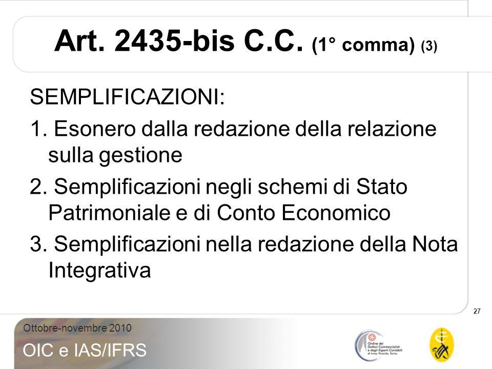 27 Ottobre-novembre 2010 OIC e IAS/IFRS Art. 2435-bis C.C. (1° comma) (3) SEMPLIFICAZIONI: 1. Esonero dalla redazione della relazione sulla gestione 2