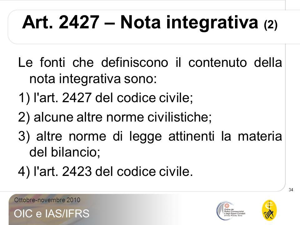 34 Ottobre-novembre 2010 OIC e IAS/IFRS Art. 2427 – Nota integrativa (2) Le fonti che definiscono il contenuto della nota integrativa sono: 1) l'art.