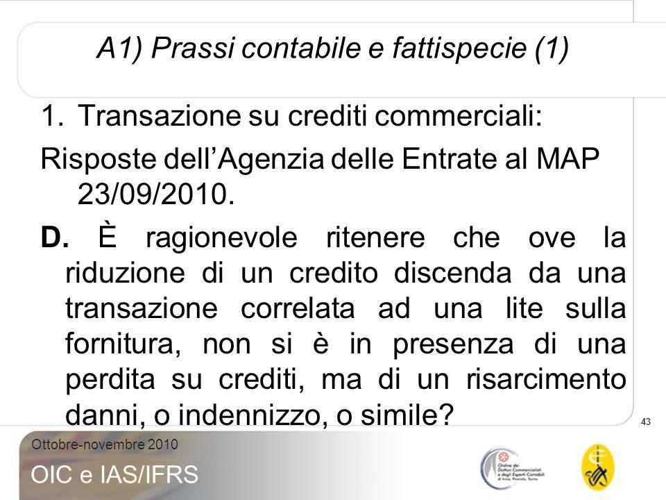 43 Ottobre-novembre 2010 OIC e IAS/IFRS A1) Prassi contabile e fattispecie (1) 1.Transazione su crediti commerciali: Risposte dellAgenzia delle Entrat