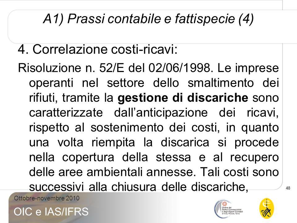48 Ottobre-novembre 2010 OIC e IAS/IFRS A1) Prassi contabile e fattispecie (4) 4. Correlazione costi-ricavi: Risoluzione n. 52/E del 02/06/1998. Le im