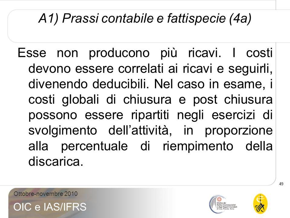 49 Ottobre-novembre 2010 OIC e IAS/IFRS A1) Prassi contabile e fattispecie (4a) Esse non producono più ricavi. I costi devono essere correlati ai rica