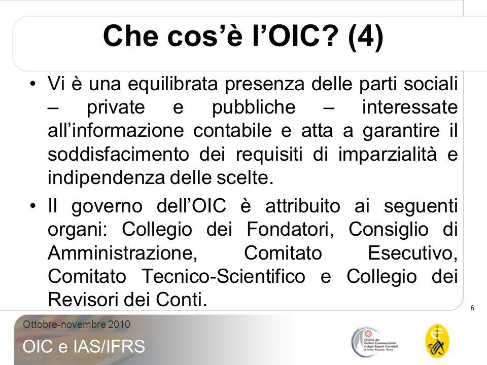 6 Ottobre-novembre 2010 OIC e IAS/IFRS Che cosè lOIC? (4) Vi è una equilibrata presenza delle parti sociali – private e pubbliche – interessate allinf