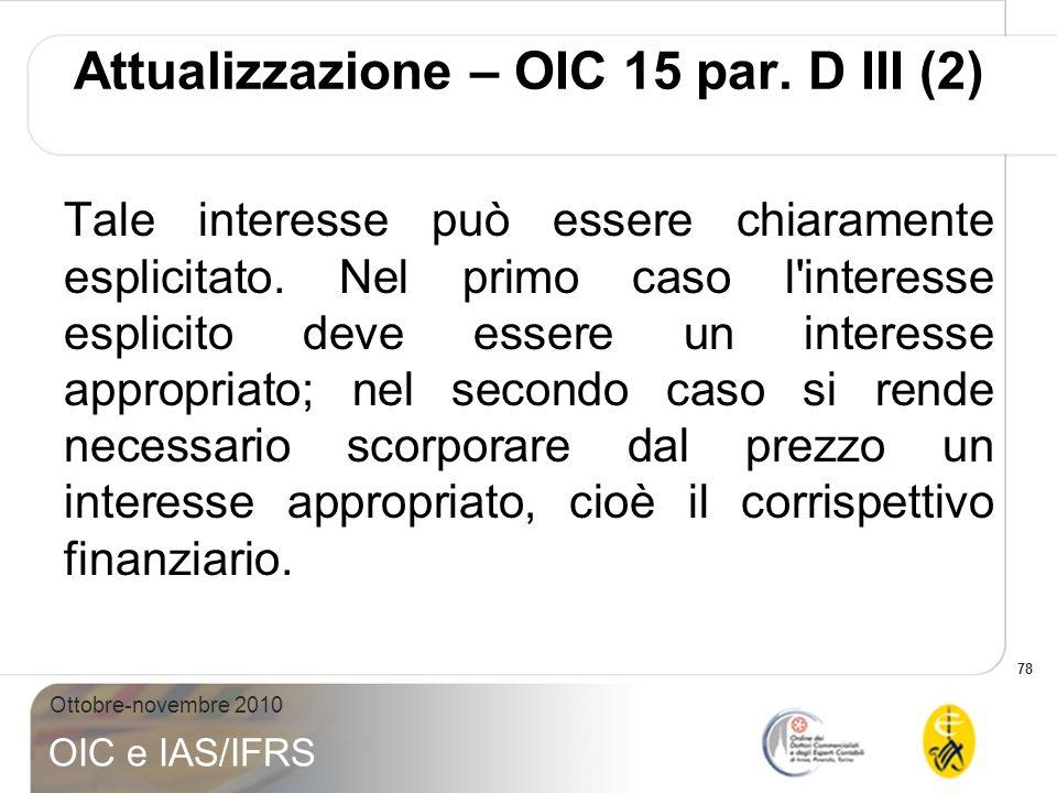 78 Ottobre-novembre 2010 OIC e IAS/IFRS Tale interesse può essere chiaramente esplicitato. Nel primo caso l'interesse esplicito deve essere un interes