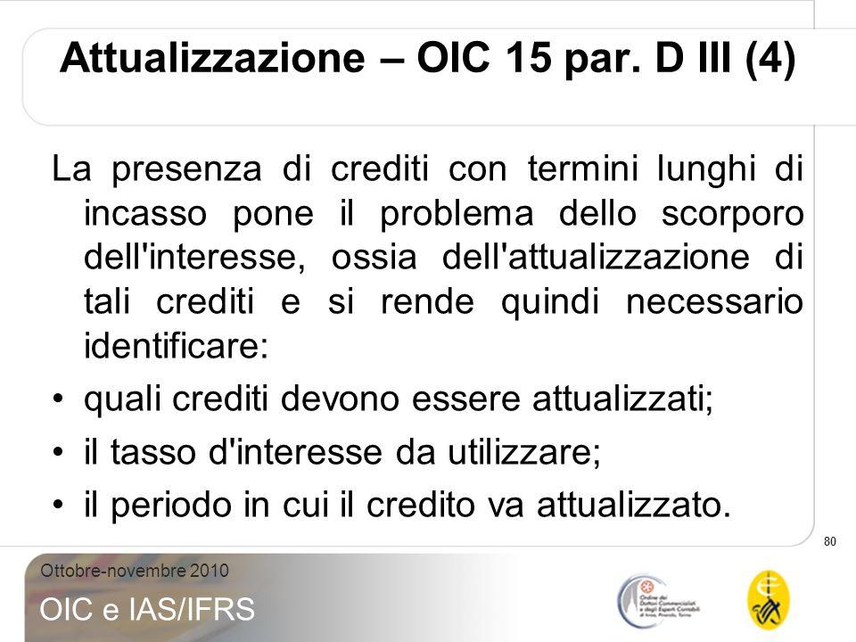 80 Ottobre-novembre 2010 OIC e IAS/IFRS La presenza di crediti con termini lunghi di incasso pone il problema dello scorporo dell'interesse, ossia del