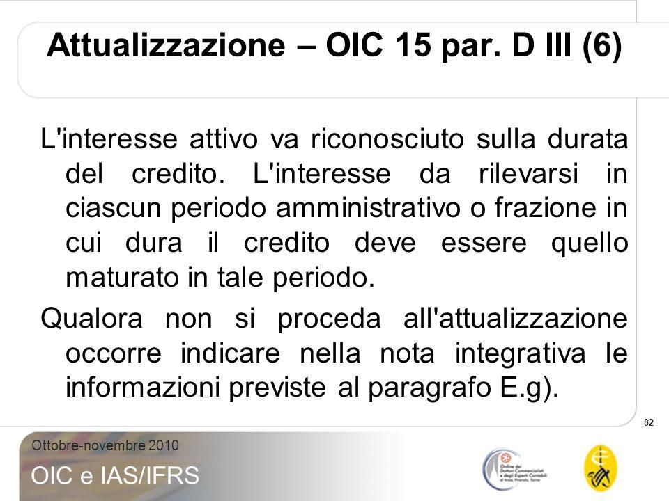 82 Ottobre-novembre 2010 OIC e IAS/IFRS L'interesse attivo va riconosciuto sulla durata del credito. L'interesse da rilevarsi in ciascun periodo ammin