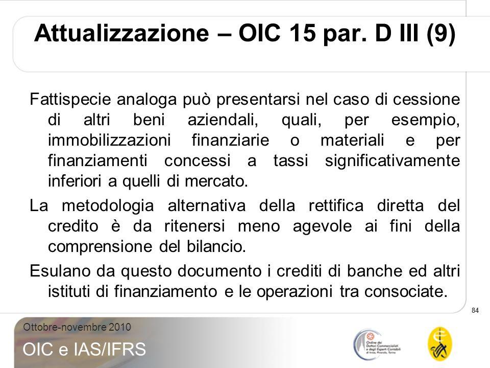 84 Ottobre-novembre 2010 OIC e IAS/IFRS Fattispecie analoga può presentarsi nel caso di cessione di altri beni aziendali, quali, per esempio, immobili