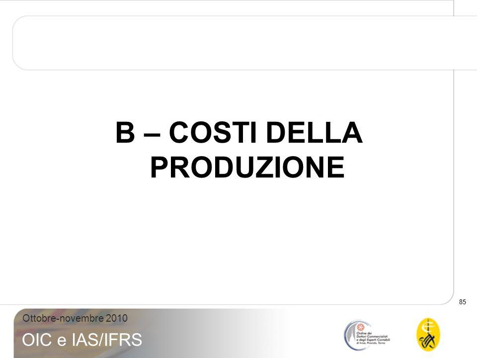 85 Ottobre-novembre 2010 OIC e IAS/IFRS B – COSTI DELLA PRODUZIONE
