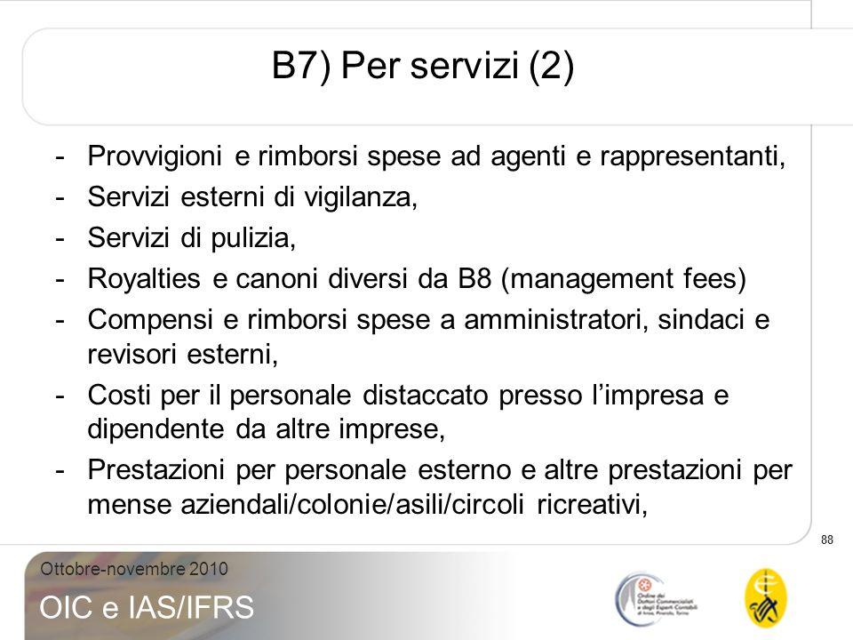 88 Ottobre-novembre 2010 OIC e IAS/IFRS B7) Per servizi (2) -Provvigioni e rimborsi spese ad agenti e rappresentanti, -Servizi esterni di vigilanza, -