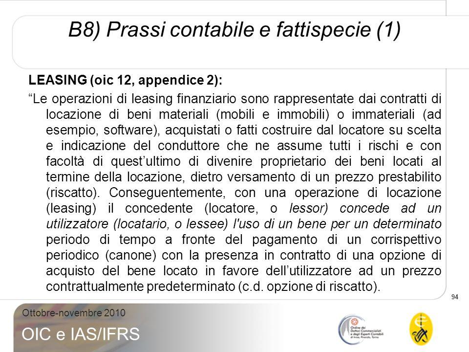 94 Ottobre-novembre 2010 OIC e IAS/IFRS B8) Prassi contabile e fattispecie (1) LEASING (oic 12, appendice 2): Le operazioni di leasing finanziario son
